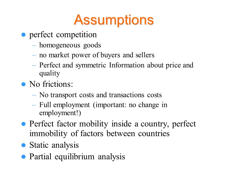 Assumptions perfect competition –homogeneous goods –no market power of buyers and sellers –Perfect and symmetric Information about price and quality N