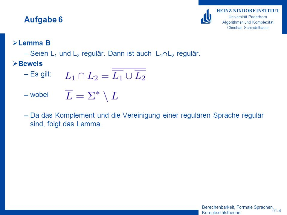 Berechenbarkeit, Formale Sprachen, Komplexitätstheorie 01-4 HEINZ NIXDORF INSTITUT Universität Paderborn Algorithmen und Komplexität Christian Schinde