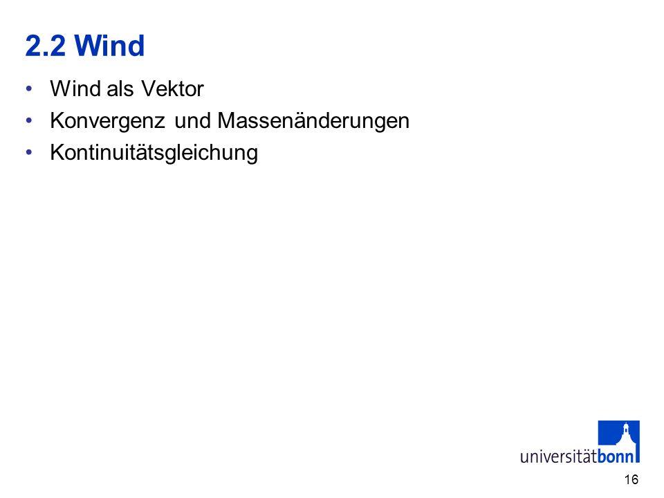 16 2.2 Wind Wind als Vektor Konvergenz und Massenänderungen Kontinuitätsgleichung