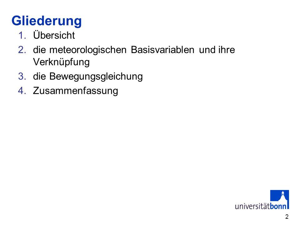2 1.Übersicht 2.die meteorologischen Basisvariablen und ihre Verknüpfung 3.die Bewegungsgleichung 4.Zusammenfassung Gliederung