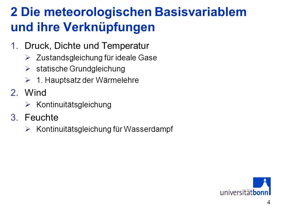 4 2 Die meteorologischen Basisvariablem und ihre Verknüpfungen 1.Druck, Dichte und Temperatur Zustandsgleichung für ideale Gase statische Grundgleichu