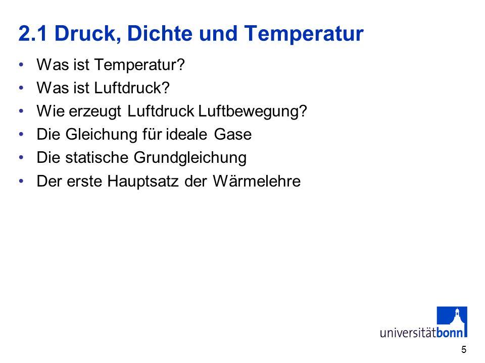 5 2.1 Druck, Dichte und Temperatur Was ist Temperatur? Was ist Luftdruck? Wie erzeugt Luftdruck Luftbewegung? Die Gleichung für ideale Gase Die statis