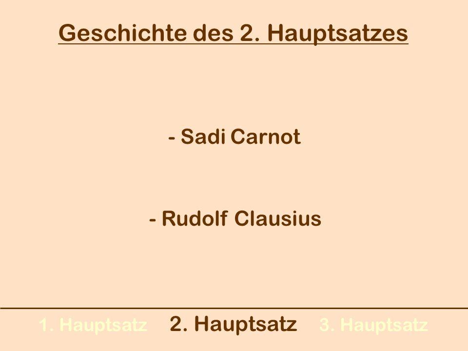 1. Hauptsatz 2. Hauptsatz 3. Hauptsatz Geschichte des 2. Hauptsatzes - Sadi Carnot - Rudolf Clausius