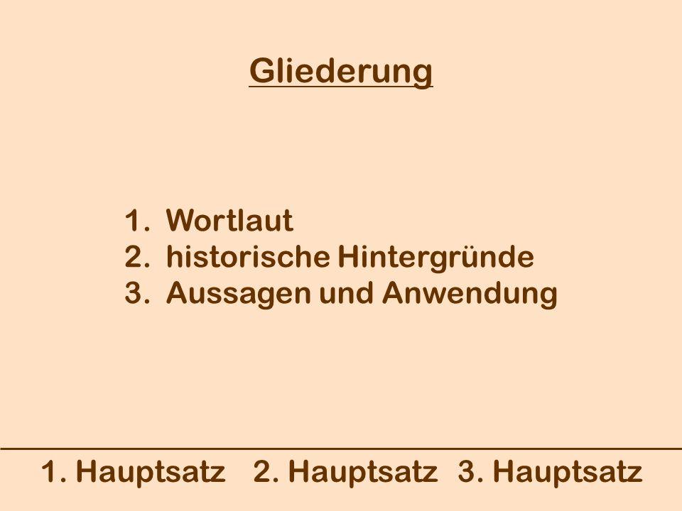 Gliederung 1. Wortlaut 2. historische Hintergründe 3. Aussagen und Anwendung 1. Hauptsatz 2. Hauptsatz 3. Hauptsatz