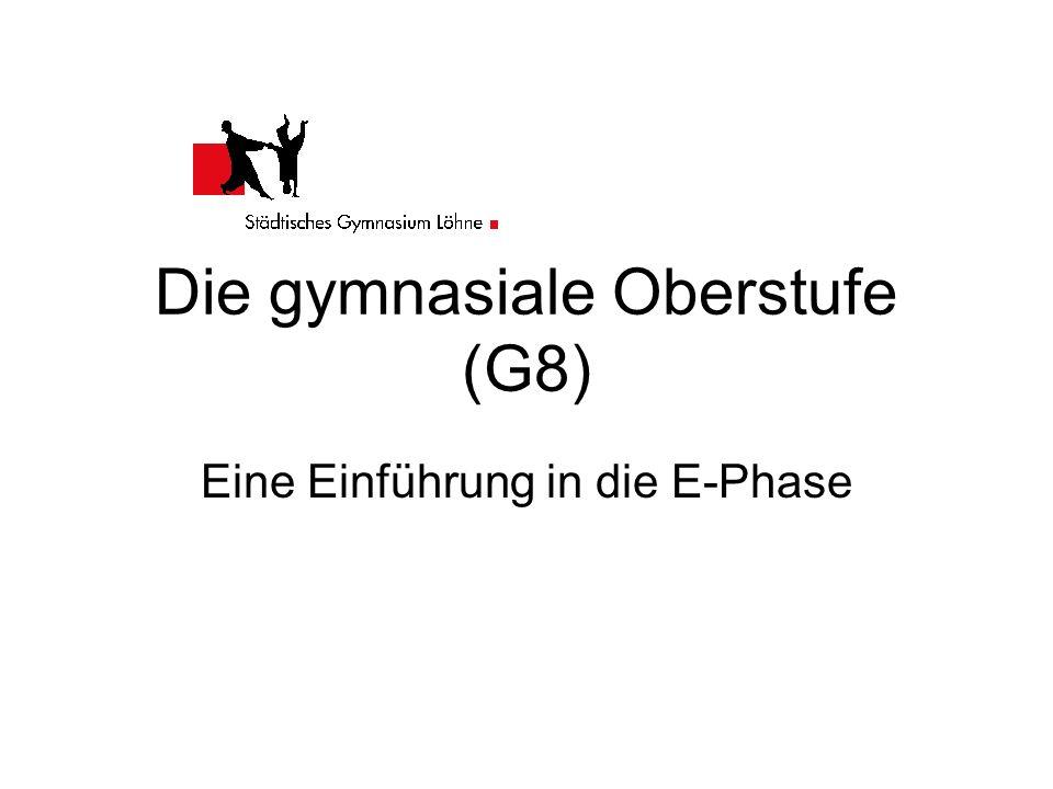 Die gymnasiale Oberstufe (G8) Eine Einführung in die E-Phase