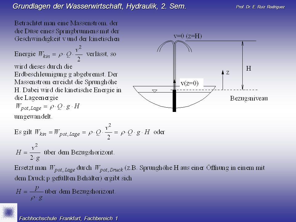 Prof. Dr. E. Ruiz Rodriguez Grundlagen der Wasserwirtschaft, Hydraulik, 2. Sem. Fachhochschule Frankfurt, Fachbereich 1