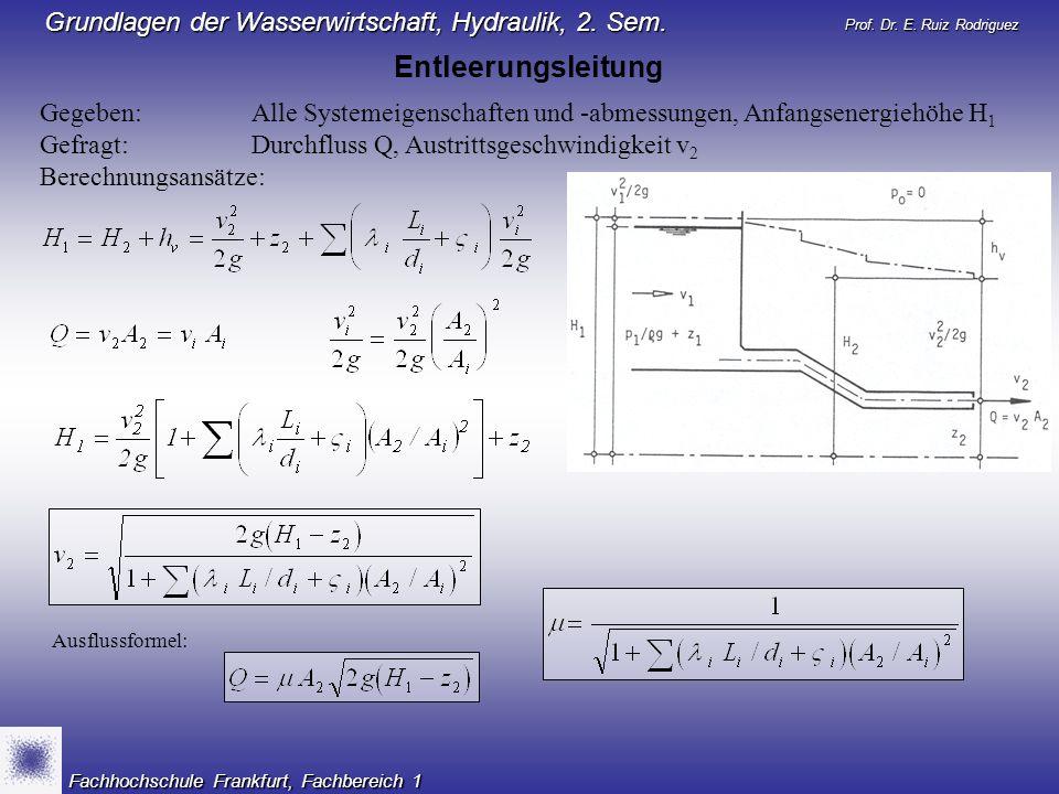Prof. Dr. E. Ruiz Rodriguez Grundlagen der Wasserwirtschaft, Hydraulik, 2. Sem. Fachhochschule Frankfurt, Fachbereich 1 Entleerungsleitung Gegeben:All