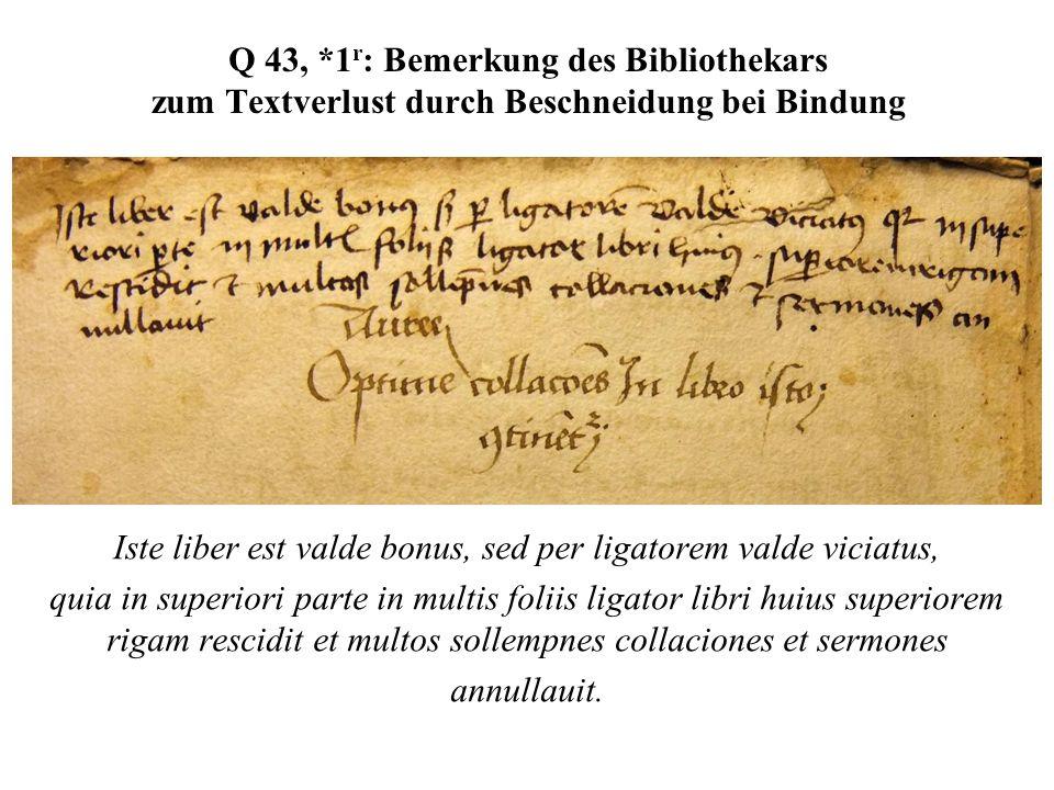 Q 43, *1 r : Bemerkung des Bibliothekars zum Textverlust durch Beschneidung bei Bindung Iste liber est valde bonus, sed per ligatorem valde viciatus,