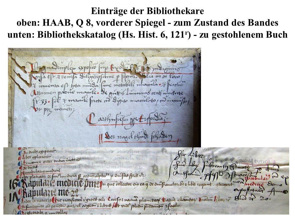 Einträge der Bibliothekare oben: HAAB, Q 8, vorderer Spiegel - zum Zustand des Bandes unten: Bibliothekskatalog (Hs. Hist. 6, 121 r ) - zu gestohlenem
