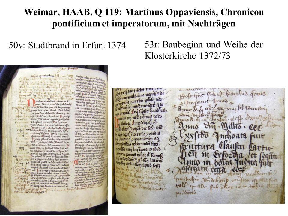 Weimar, HAAB, Q 119: Martinus Oppaviensis, Chronicon pontificium et imperatorum, mit Nachträgen 50v: Stadtbrand in Erfurt 1374 53r: Baubeginn und Weih