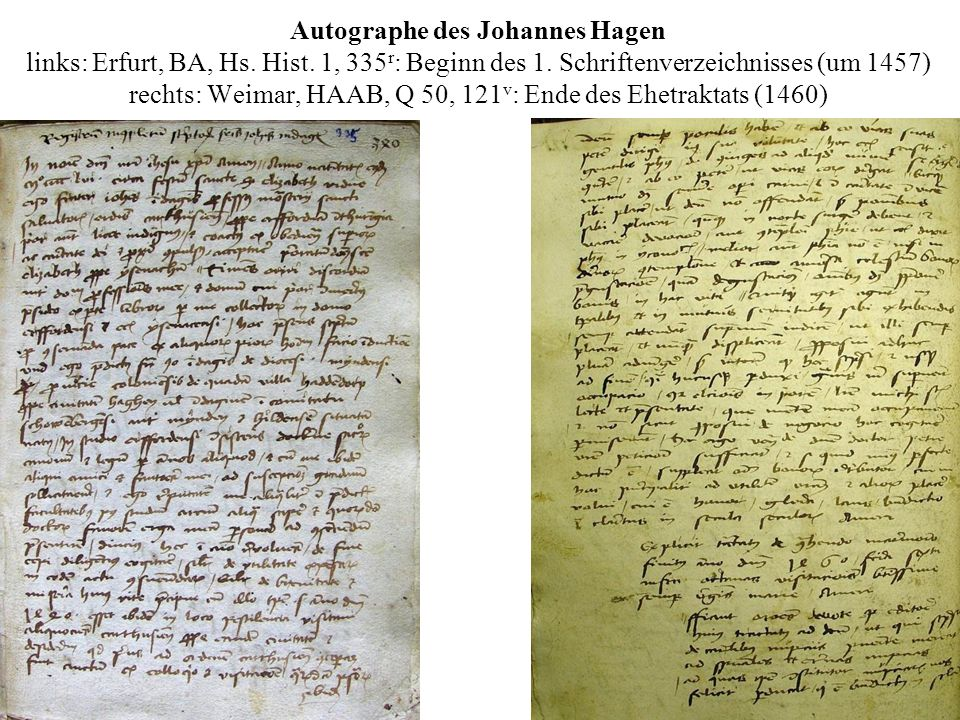 Autographe des Johannes Hagen links: Erfurt, BA, Hs. Hist. 1, 335 r : Beginn des 1. Schriftenverzeichnisses (um 1457) rechts: Weimar, HAAB, Q 50, 121