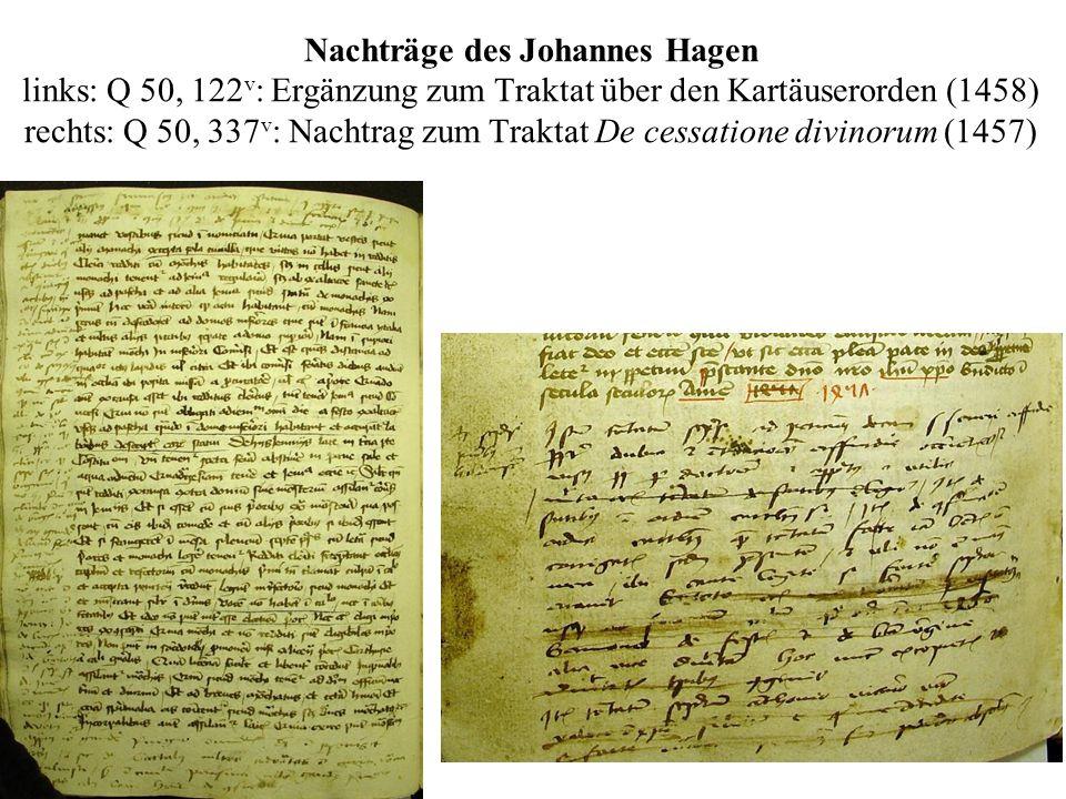 Nachträge des Johannes Hagen links: Q 50, 122 v : Ergänzung zum Traktat über den Kartäuserorden (1458) rechts: Q 50, 337 v : Nachtrag zum Traktat De c