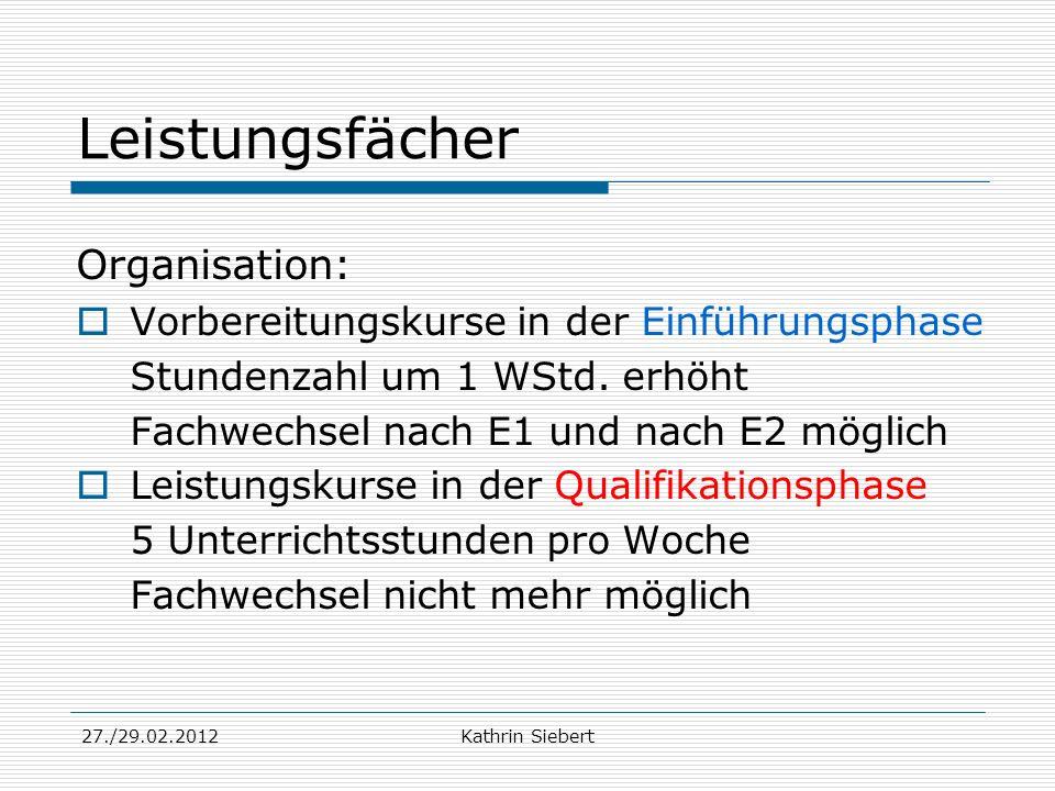27./29.02.2012Kathrin Siebert Leistungsfächer Organisation: Vorbereitungskurse in der Einführungsphase Stundenzahl um 1 WStd. erhöht Fachwechsel nach
