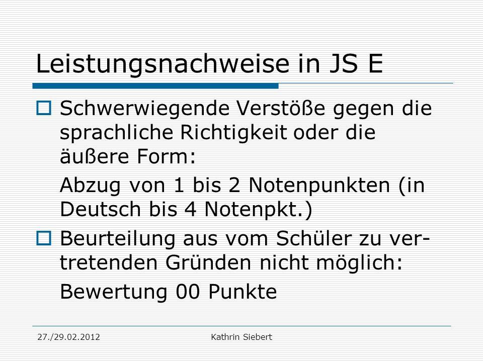 27./29.02.2012Kathrin Siebert Leistungsnachweise in JS E Schwerwiegende Verstöße gegen die sprachliche Richtigkeit oder die äußere Form: Abzug von 1 b