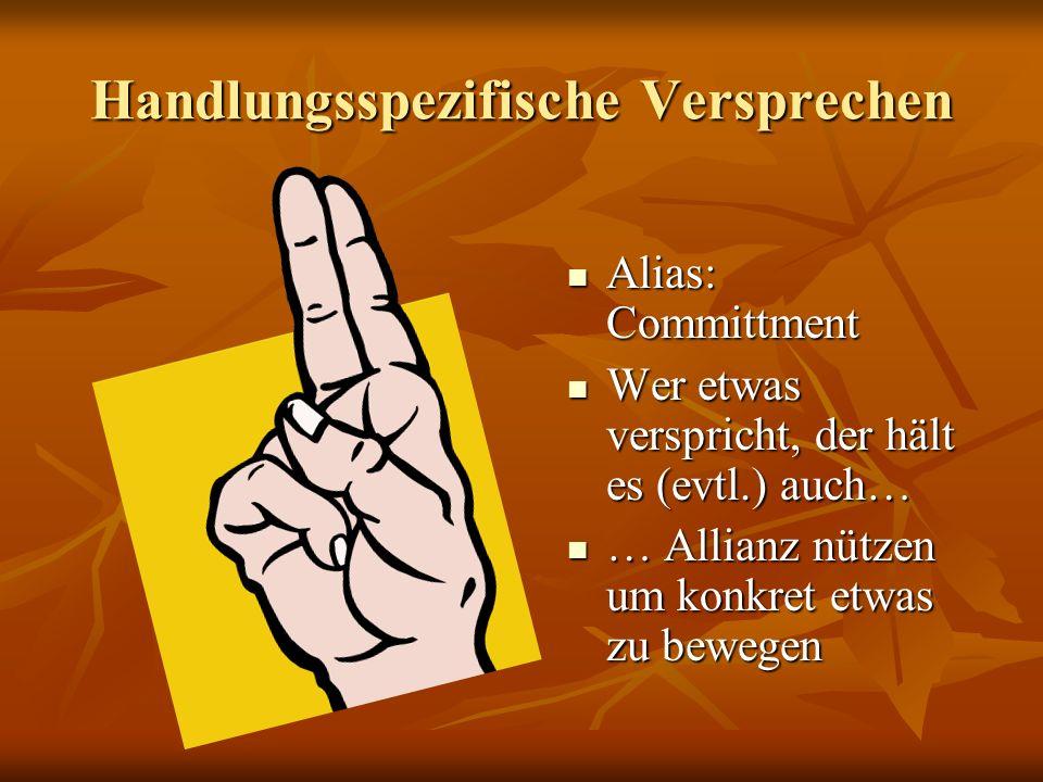 Handlungsspezifische Versprechen Alias: Committment Alias: Committment Wer etwas verspricht, der hält es (evtl.) auch… Wer etwas verspricht, der hält