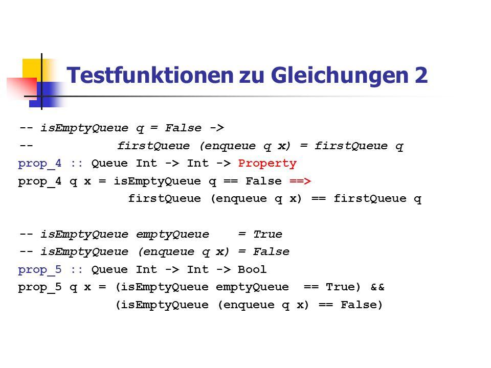 Testkontrolle Klassifikation von Testfällen: trivial :: Bool -> Property –> Property Beispiel: prop_InsertOrdered x xs = ordered xs => (trivial (length xs <= 2) (ordered (insert x xs))) classify :: Property -> String -> Property Beispiel: prop_InsertOrdered x xs = ordered xs => (classify (null xs) empty (classify (length xs == 1) unit (ordered(insert x xs))))