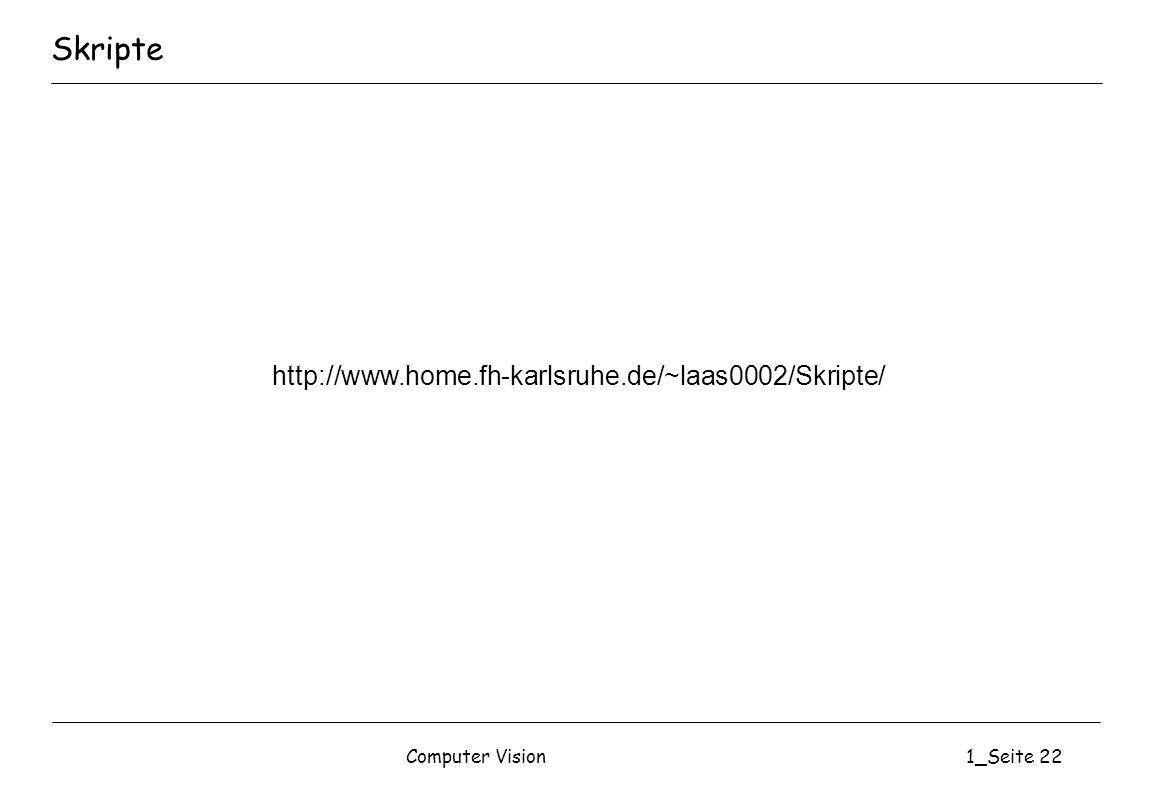 Computer Vision1_Seite 22 Skripte http://www.home.fh-karlsruhe.de/~laas0002/Skripte/