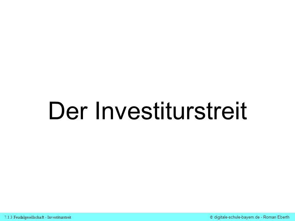 7.1.3 Feudalgesellschaft - Investiturstreit© digitale-schule-bayern.de - Roman Eberth Der Investiturstreit