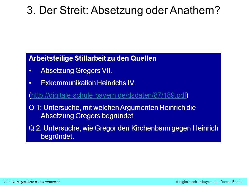 7.1.3 Feudalgesellschaft - Investiturstreit© digitale-schule-bayern.de - Roman Eberth Arbeitsteilige Stillarbeit zu den Quellen Absetzung Gregors VII.