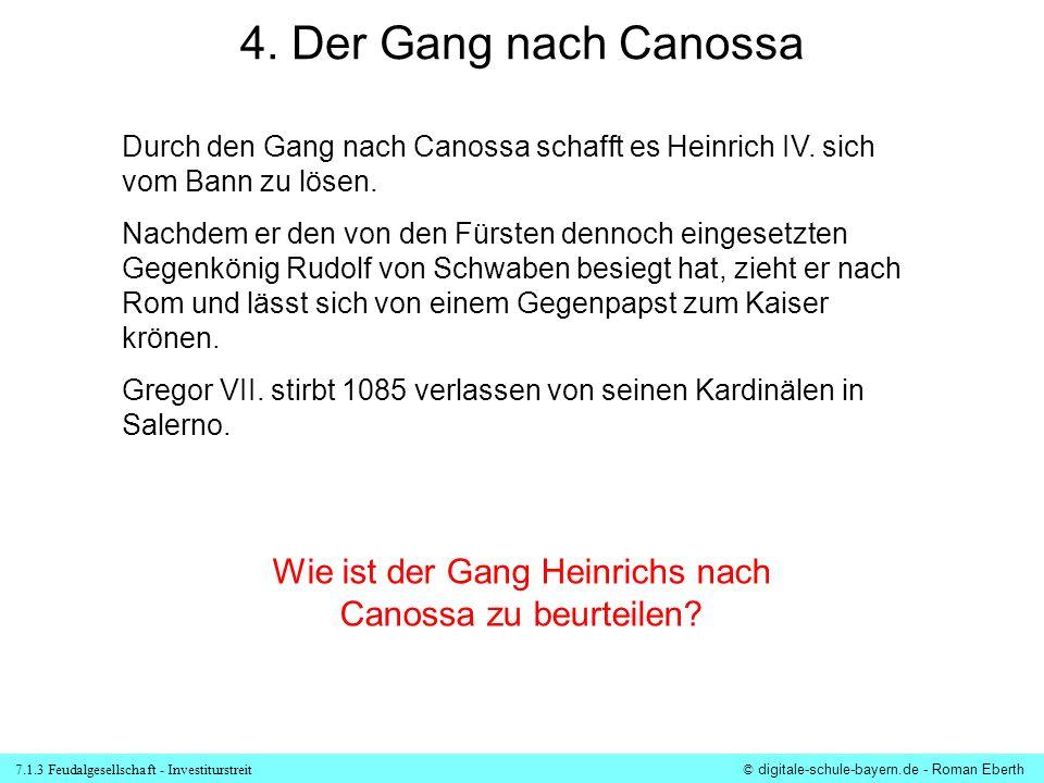 7.1.3 Feudalgesellschaft - Investiturstreit© digitale-schule-bayern.de - Roman Eberth 4. Der Gang nach Canossa Durch den Gang nach Canossa schafft es
