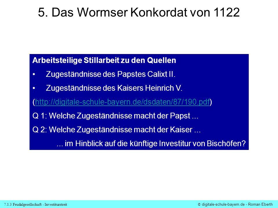 7.1.3 Feudalgesellschaft - Investiturstreit© digitale-schule-bayern.de - Roman Eberth 5. Das Wormser Konkordat von 1122 Arbeitsteilige Stillarbeit zu
