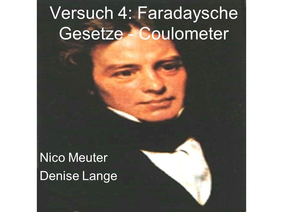 Versuch 4: Faradaysche Gesetze - Coulometer Nico Meuter Denise Lange