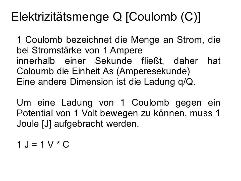 Elektrizitätsmenge Q [Coulomb (C)] 1 Coulomb bezeichnet die Menge an Strom, die bei Stromstärke von 1 Ampere innerhalb einer Sekunde fließt, daher hat