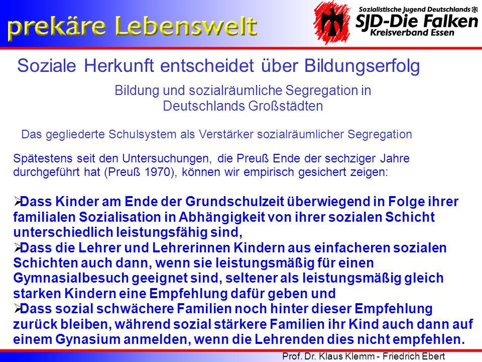 Soziale Herkunft entscheidet über Bildungserfolg Bildung und sozialräumliche Segregation in Deutschlands Großstädten Prof. Dr. Klaus Klemm - Friedrich