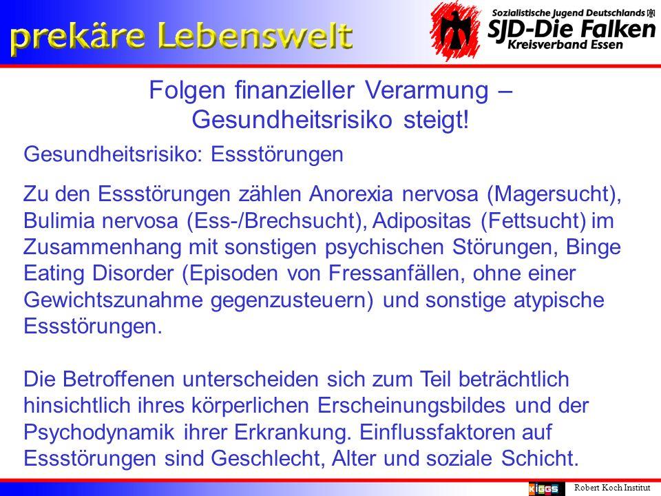 Folgen finanzieller Verarmung – Gesundheitsrisiko steigt! Robert Koch Institut Gesundheitsrisiko: Essstörungen Zu den Essstörungen zählen Anorexia ner