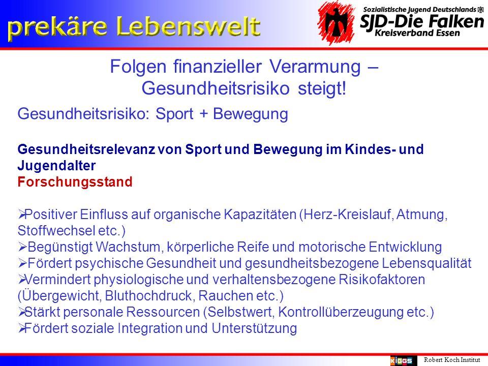 Folgen finanzieller Verarmung – Gesundheitsrisiko steigt! Robert Koch Institut Gesundheitsrisiko: Sport + Bewegung Gesundheitsrelevanz von Sport und B