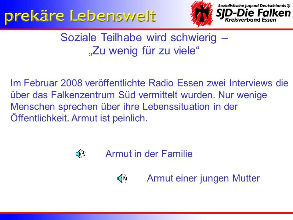Soziale Teilhabe wird schwierig – Zu wenig für zu viele Im Februar 2008 veröffentlichte Radio Essen zwei Interviews die über das Falkenzentrum Süd ver