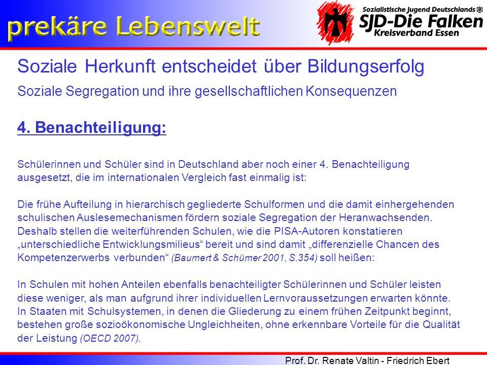 4. Benachteiligung: Schülerinnen und Schüler sind in Deutschland aber noch einer 4. Benachteiligung ausgesetzt, die im internationalen Vergleich fast