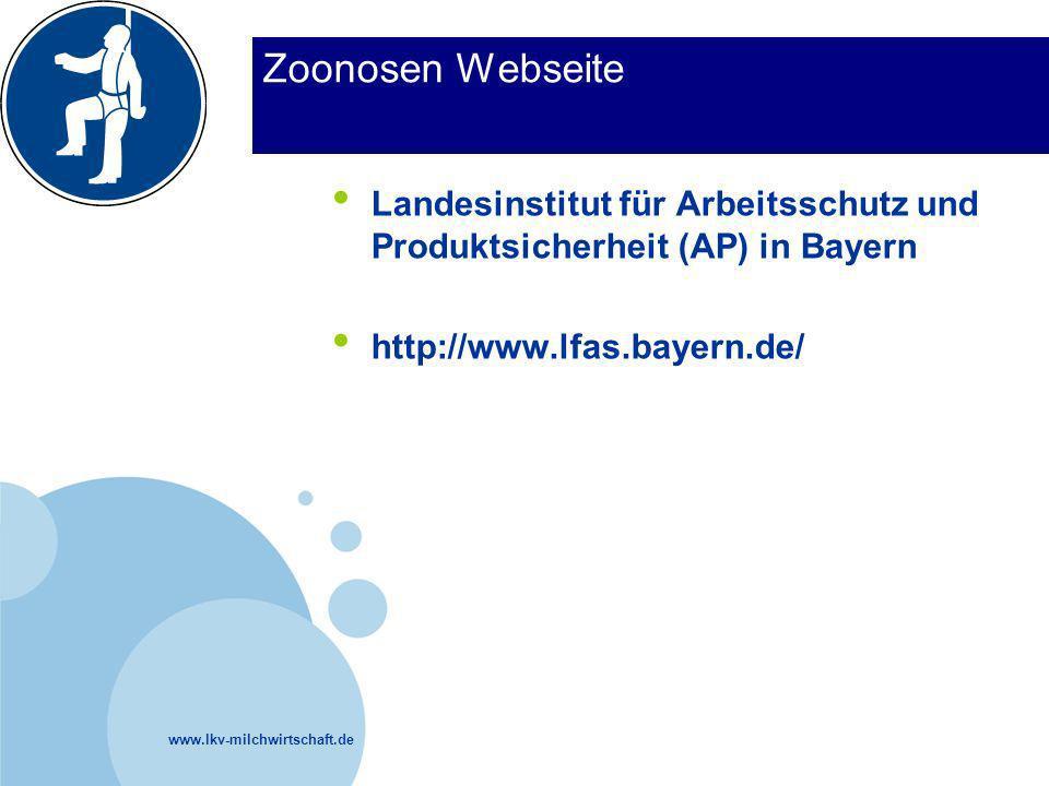 www.lkv-milchwirtschaft.de Zoonosen Webseite Landesinstitut für Arbeitsschutz und Produktsicherheit (AP) in Bayern http://www.lfas.bayern.de/