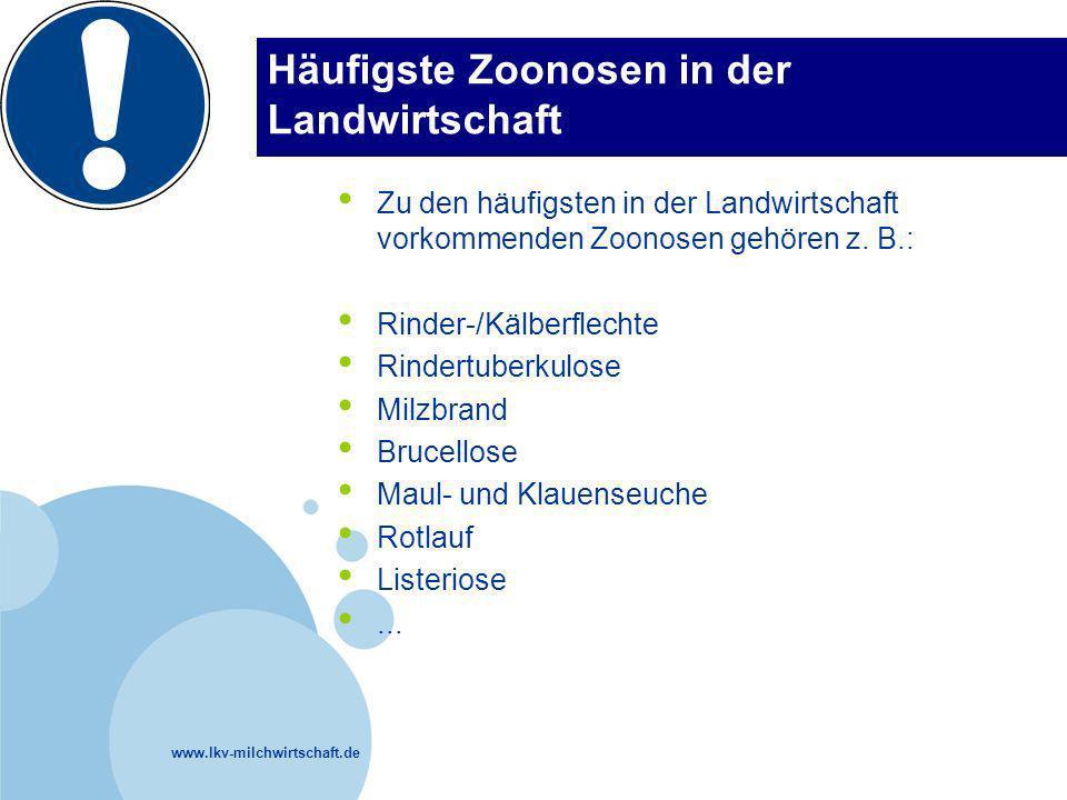 www.lkv-milchwirtschaft.de Häufigste Zoonosen in der Landwirtschaft Zu den häufigsten in der Landwirtschaft vorkommenden Zoonosen gehören z. B.: Rinde