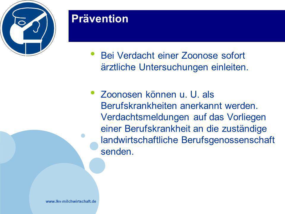 www.lkv-milchwirtschaft.de Prävention Bei Verdacht einer Zoonose sofort ärztliche Untersuchungen einleiten. Zoonosen können u. U. als Berufskrankheite