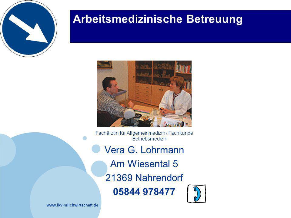 www.lkv-milchwirtschaft.de Arbeitsmedizinische Betreuung Fachärztin für Allgemeinmedizin / Fachkunde Betriebsmedizin Vera G. Lohrmann Am Wiesental 5 2