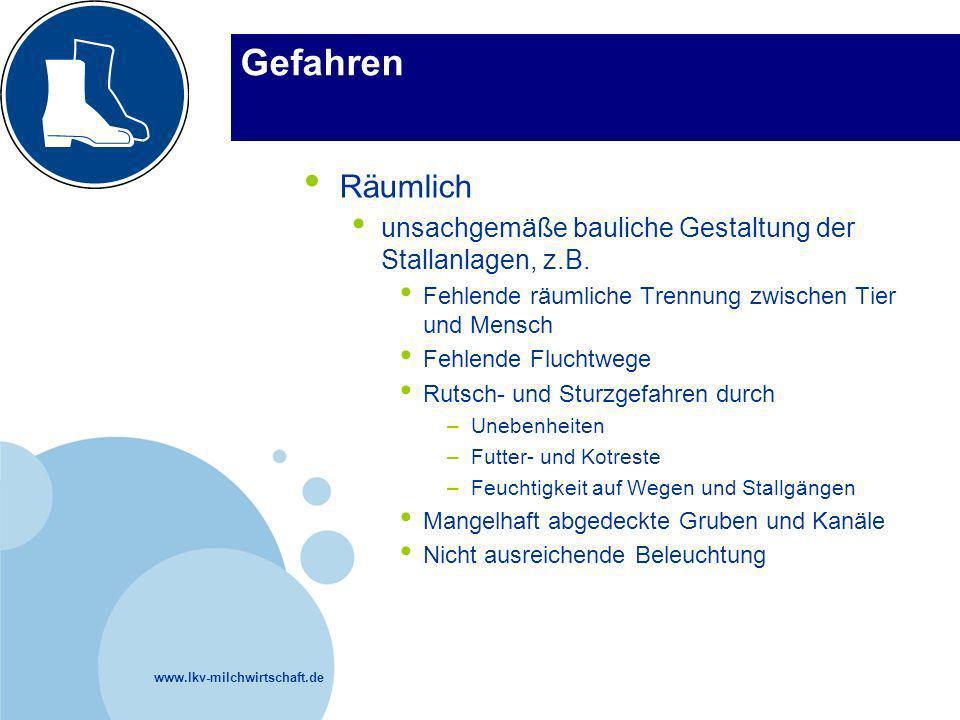 www.lkv-milchwirtschaft.de Gefahren Räumlich unsachgemäße bauliche Gestaltung der Stallanlagen, z.B. Fehlende räumliche Trennung zwischen Tier und Men
