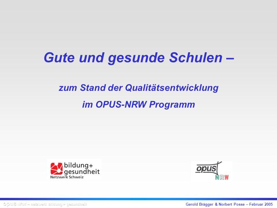 Gerold Brägger & Norbert Posse – Februar 2005 Gute und gesunde Schulen – zum Stand der Qualitätsentwicklung im OPUS-NRW Programm