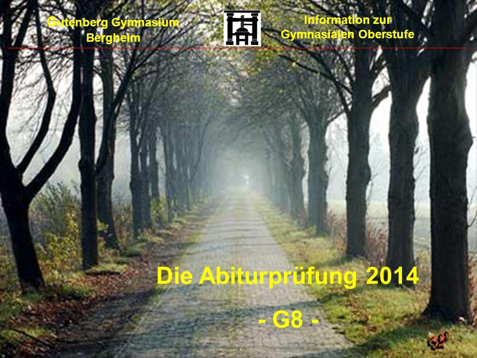 G utenberg Gymnasium Bergheim Information zur Gymnasialen Oberstufe Die Abiturprüfung 2014 - G8 -