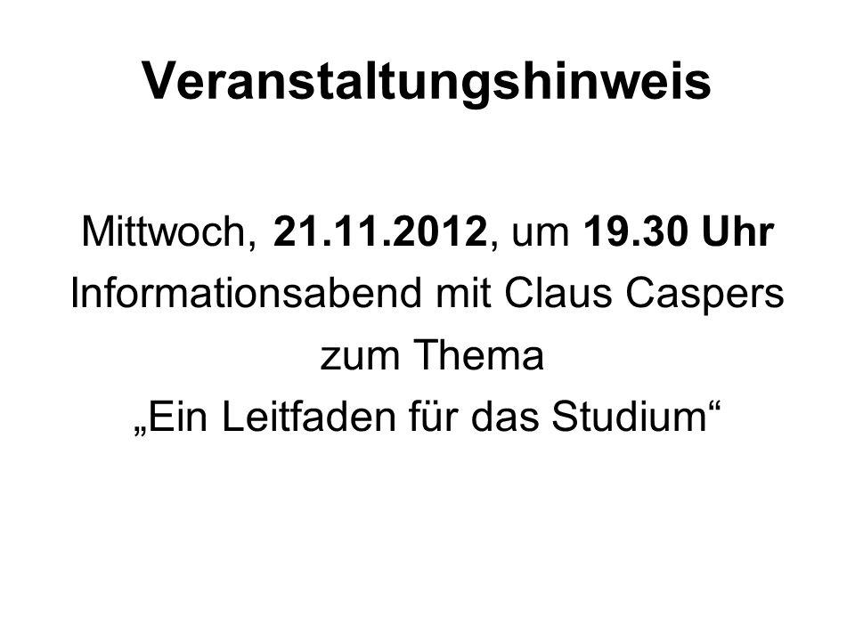 Veranstaltungshinweis Mittwoch, 21.11.2012, um 19.30 Uhr Informationsabend mit Claus Caspers zum Thema Ein Leitfaden für das Studium