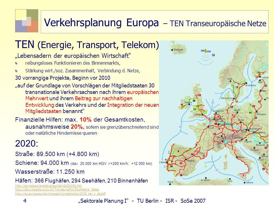5Sektorale Planung I - TU Berlin - ISR - SoSe 2007 Europa - TEN TEN-Projekt Öresund: Brücken-Tunnel-Verbindung Malmö-Kopenhagen Vierspurige Autobahn, zweispurige Bahnlinie Kosten 3,3 Mrd.