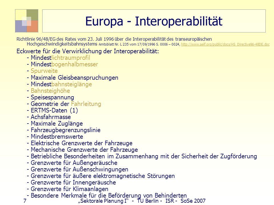 18Sektorale Planung I - TU Berlin - ISR - SoSe 2007 Bewertungsverfahren Gesamtwirtschaftliches Bewertungsverfahren (NKA - Nutzen-Kosten-Analyse) Raumwirksamkeitsanalyse (RWA) Umweltrisikoeinschätzung (URE)