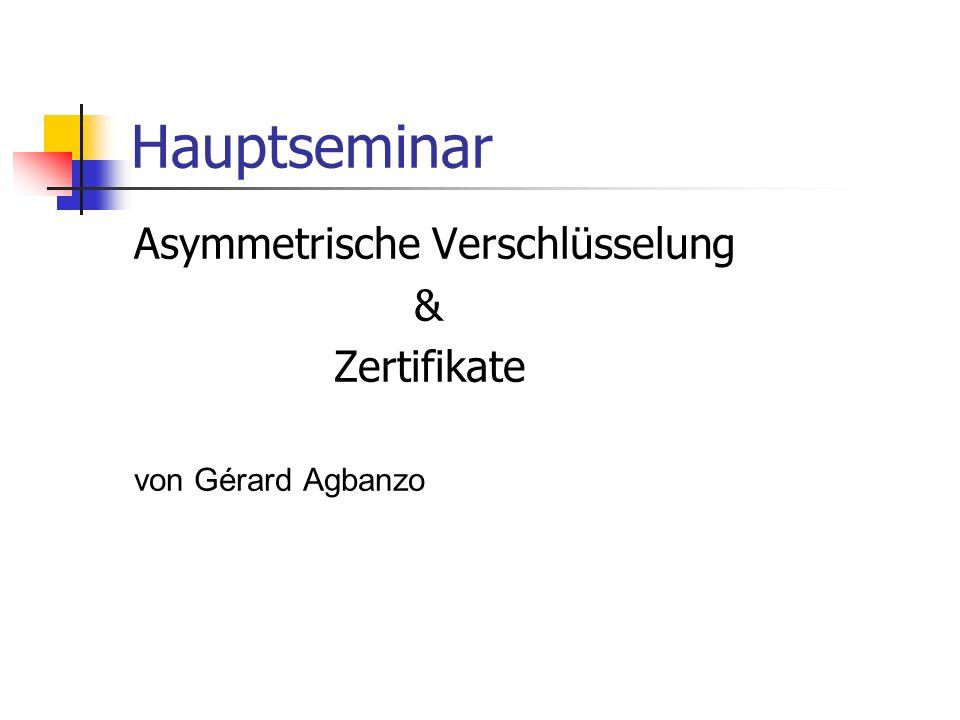 Hauptseminar Asymmetrische Verschlüsselung & Zertifikate von Gérard Agbanzo