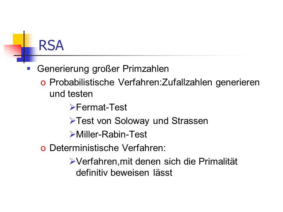 RSA Generierung großer Primzahlen oProbabilistische Verfahren:Zufallzahlen generieren und testen Fermat-Test Test von Soloway und Strassen Miller-Rabi