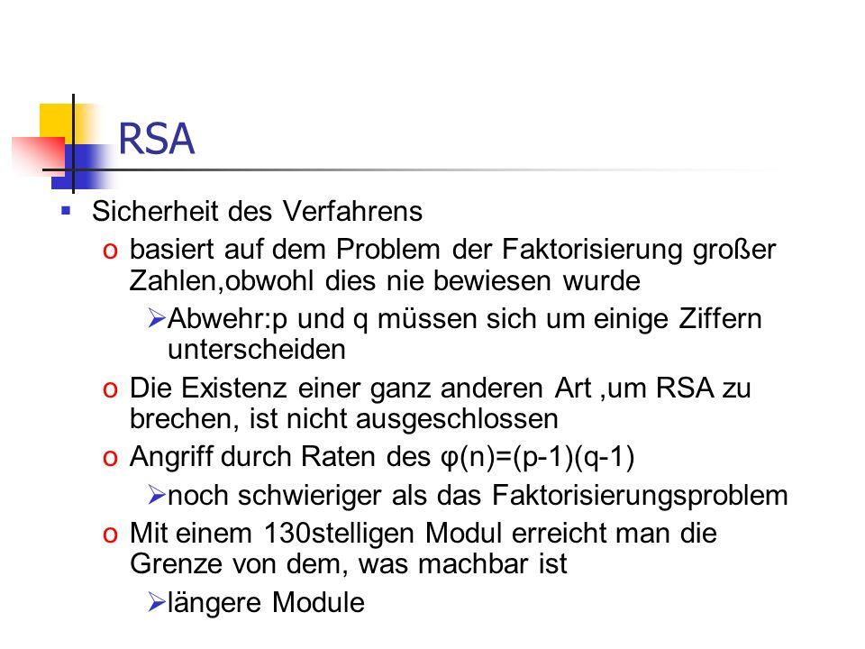 RSA Sicherheit des Verfahrens obasiert auf dem Problem der Faktorisierung großer Zahlen,obwohl dies nie bewiesen wurde Abwehr:p und q müssen sich um e