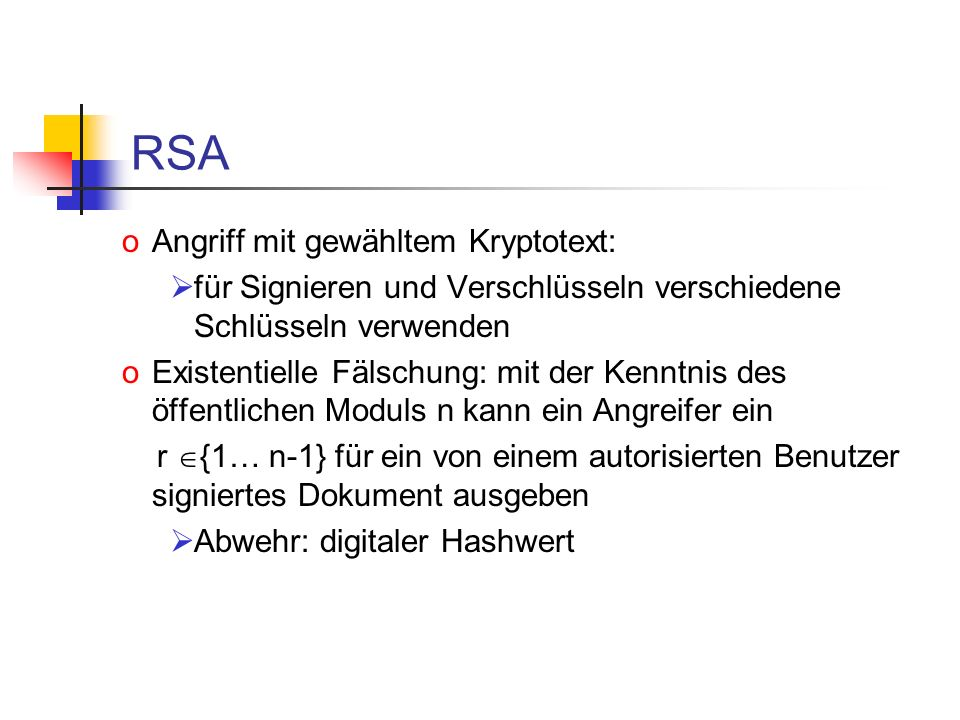 RSA oAngriff mit gewähltem Kryptotext: für Signieren und Verschlüsseln verschiedene Schlüsseln verwenden oExistentielle Fälschung: mit der Kenntnis de