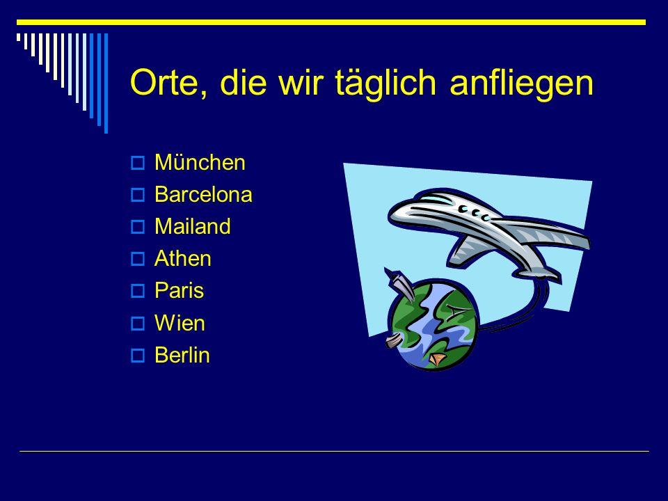 Orte, die wir täglich anfliegen München Barcelona Mailand Athen Paris Wien Berlin