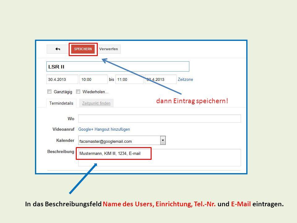 In das Beschreibungsfeld Name des Users, Einrichtung, Tel.-Nr. und E-Mail eintragen. dann Eintrag speichern!