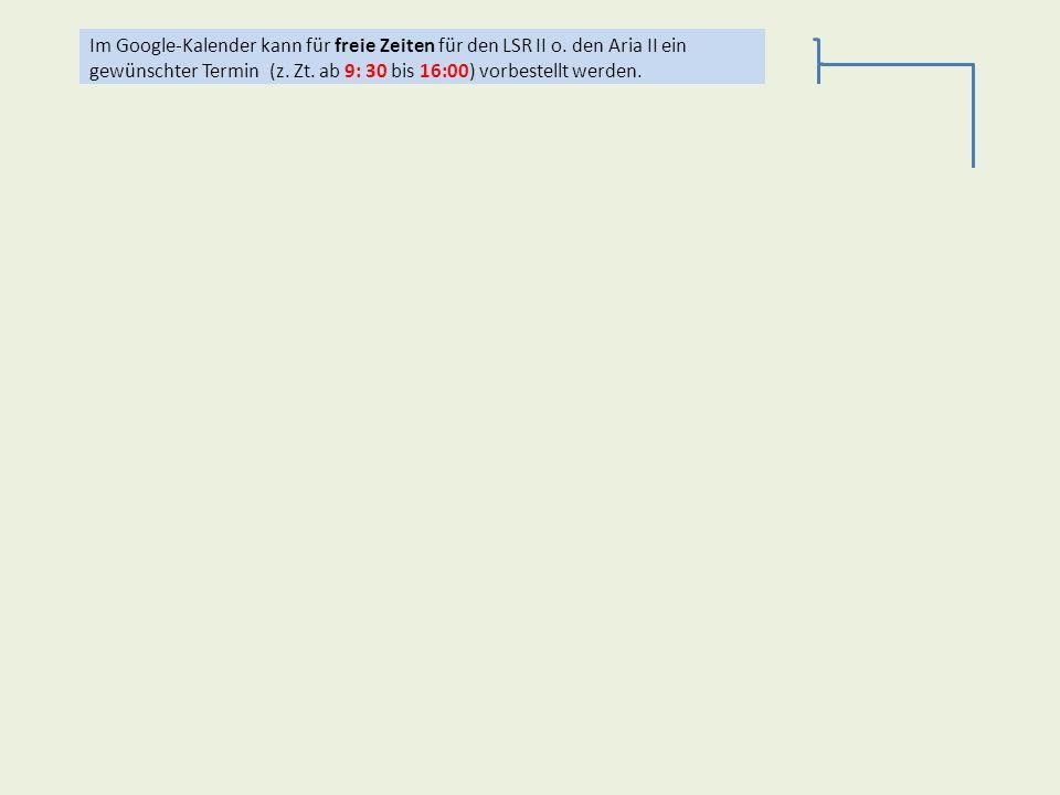 Aria II Im Google-Kalender kann für freie Zeiten für den LSR II o. den Aria II ein gewünschter Termin (z. Zt. ab 9: 30 bis 16:00) vorbestellt werden.