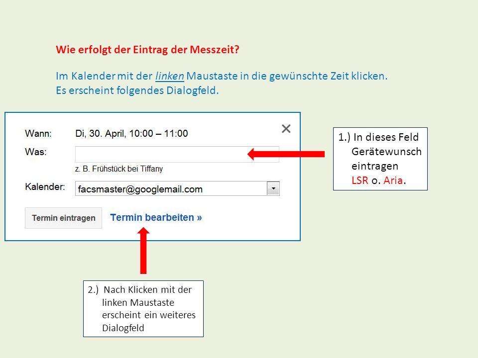 Im Kalender mit der linken Maustaste in die gewünschte Zeit klicken. Es erscheint folgendes Dialogfeld. 1.) In dieses Feld Gerätewunsch eintragen LSR